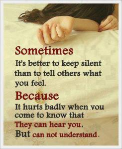 Sometimes-its-better-to-keep-silent-than-to-tell-others-what-you-feel-Because-it-hurts-badly-when-you-come-to-know-that-they-can-hear-you-But-can-not-understand