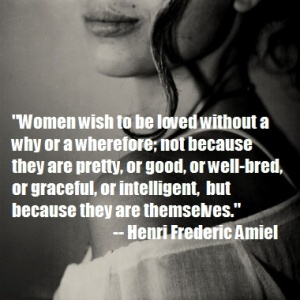 Henri-Frederic-Amiel-quote-Women-wish-to-be-loved-without-a-why-or-a-wherefore-not-because-they-are-pretty-or-good-or-well-bred-or-graceful-or-intelligent-but-because-they-are-themselves
