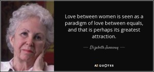 quote-love-between-women-is-seen-as-a-paradigm-of-love-between-equals-and-that-is-perhaps-elizabeth-janeway-115-86-36