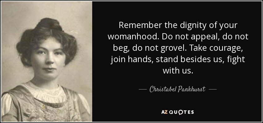 quote-remember-the-dignity-of-your-womanhood-do-not-appeal-do-not-beg-do-not-grovel-take-courage-christabel-pankhurst-52-24-50