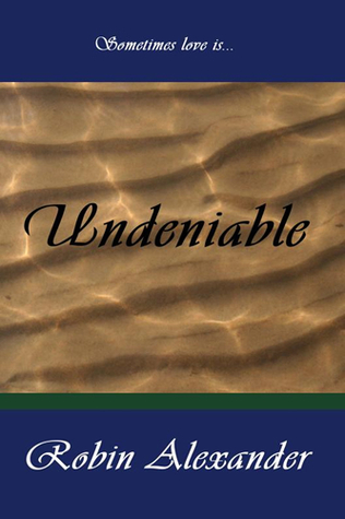 Undeniable by Robin Alexander
